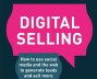 Digital Selling: How to use social media and the web to generate leads and sell more