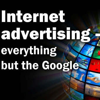 Internet advertising - everything but the Google